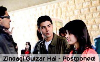 Zindagi Gulzar Hai – Postponed!