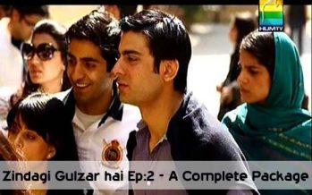 Zindagi Gulzar Hai Episode 2 – A Complete Package.