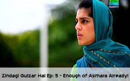 Zindagi Gulzar Hai Episode 5 – Enough Of Asmara Already!