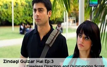 Zindagi Gulzar hai Episode 3 – Outstanding Script And Flawless Direction