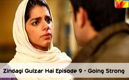 Zindagi Gulzar Hai Episode 9 – Going Strong