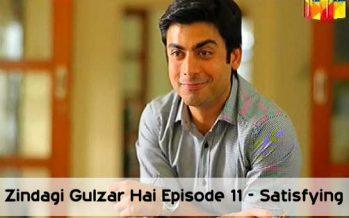 Zindagi Gulzar Hai Episode 11 – Satisfying!