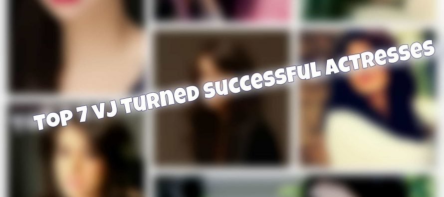 Top 7 VJ Turned Successful Actresses.