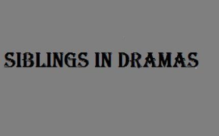 Siblings In Dramas