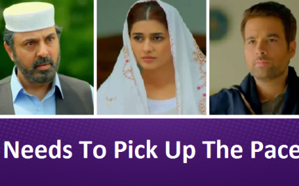 Sang e Marmar Episode 25 Review – Needs To Pick Up The Pace!