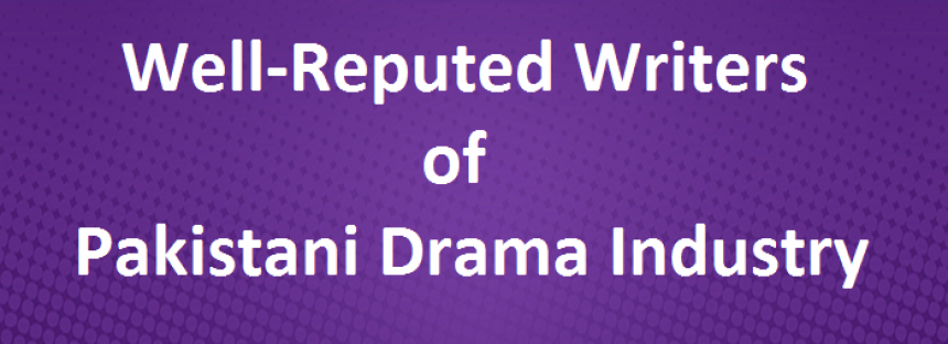 Well-Reputed Writers of Pakistani Drama Industry