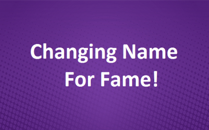 Changing Name For Fame!