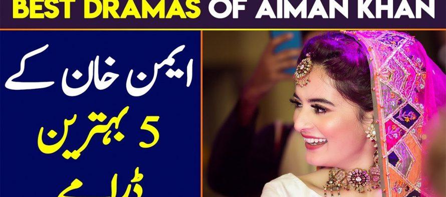 Top 5 Dramas Of Aiman Khan