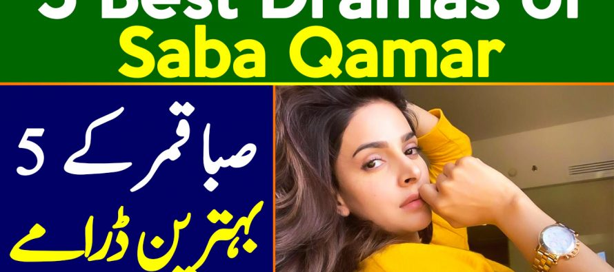 Top 5 Dramas of Saba Qamar