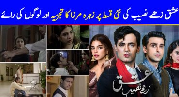 Ishq Zahe Naseeb Drama All Episodes Reviews And Story