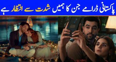 New Pakistani Dramas We Are Waiting To Watch