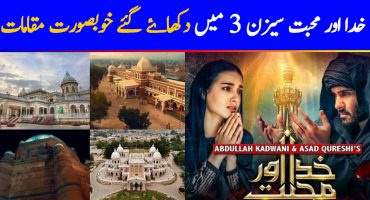Beautiful Shooting Locations of Khuda Aur Mohabbat 3